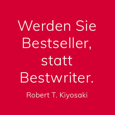 Werden Sie Bestseller, statt Bestwriter, Zitat von Robert T. Kiyosaki